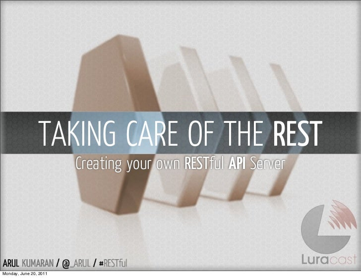 TAKING CARE OF THE REST                        Creating your own RESTful API ServerMonday, June 20, 2011