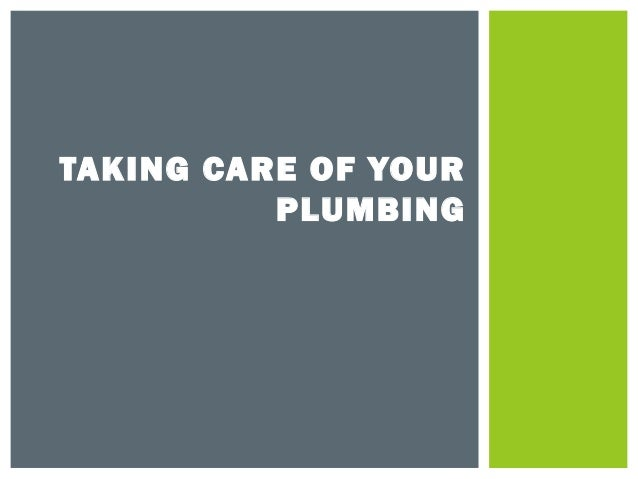 TAKING CARE OF YOUR PLUMBING