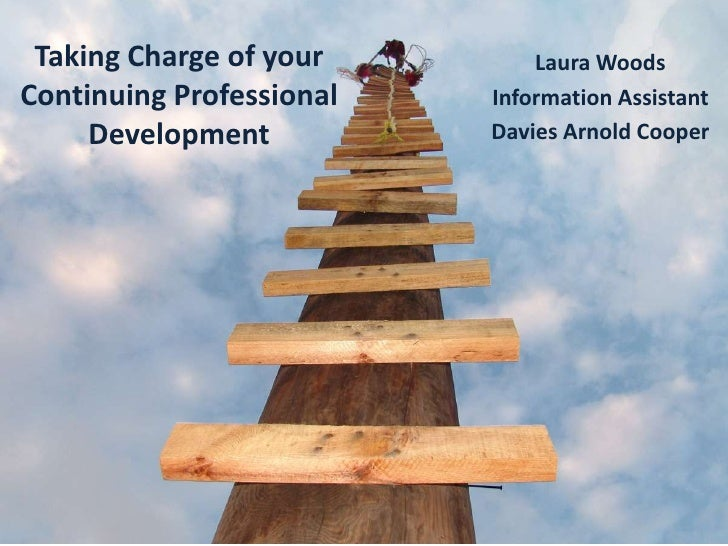 Taking Charge of your Continuing Professional Development<br />Laura Woods<br />Information Assistant<br />Davies Arnold C...