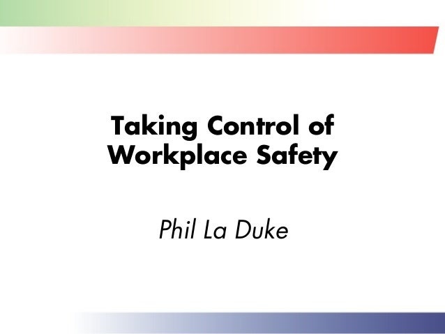 Taking Control of Workplace Safety Phil La Duke