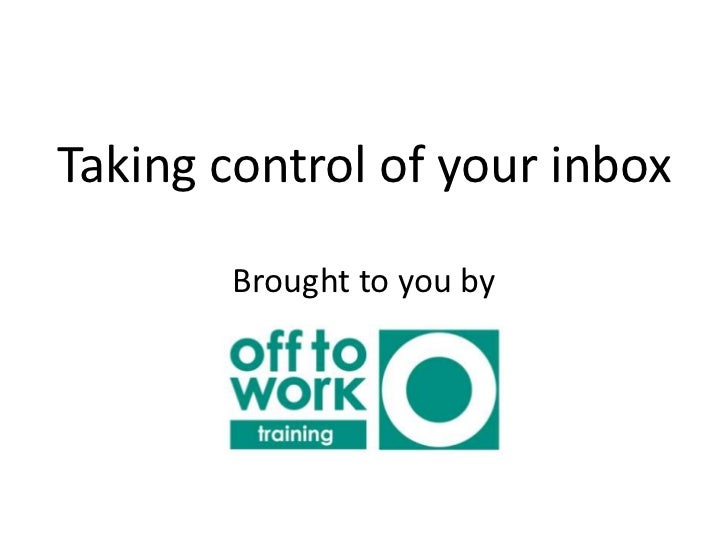 Taking control of your inbox<br />Brought to you by<br />
