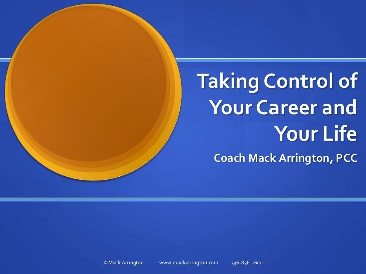 Taking Control of Your Career and Your Life<br />Coach Mack Arrington, PCC<br />