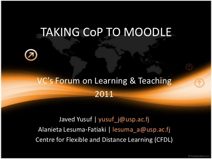 TAKING CoP TO MOODLEVC's Forum on Learning & Teaching              2011        Javed Yusuf | yusuf_j@usp.ac.fj Alanieta Le...