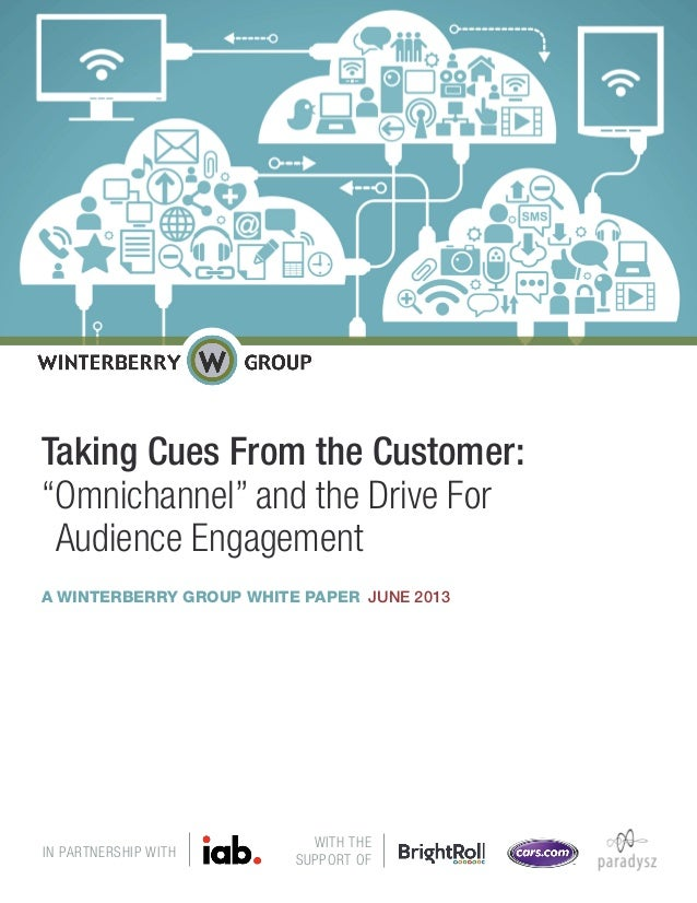 """Taking Cues From the Customer:""""Omnichannel"""" and the Drive ForAudience EngagementA WINTERBERRY GROUP WHITE PAPER JUNE 2013W..."""
