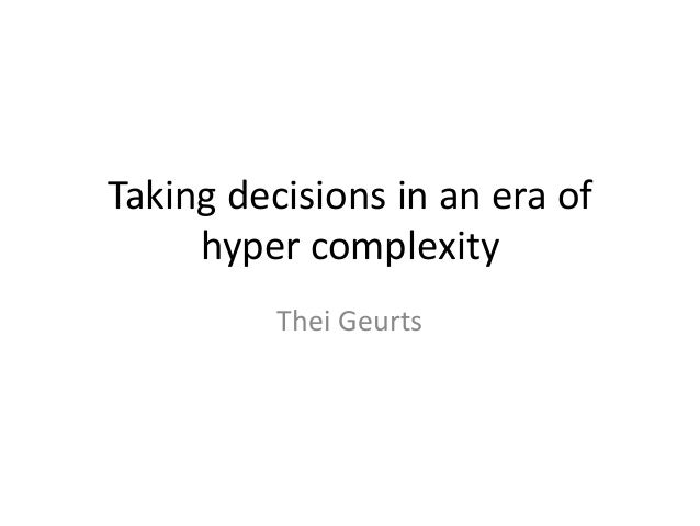 Taking decisions in an era of hyper complexity Thei Geurts
