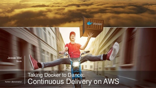 Jessie Wei Seek Taking Docker to Dance: Continuous Delivery on AWSTwitter: @jessieweiyi