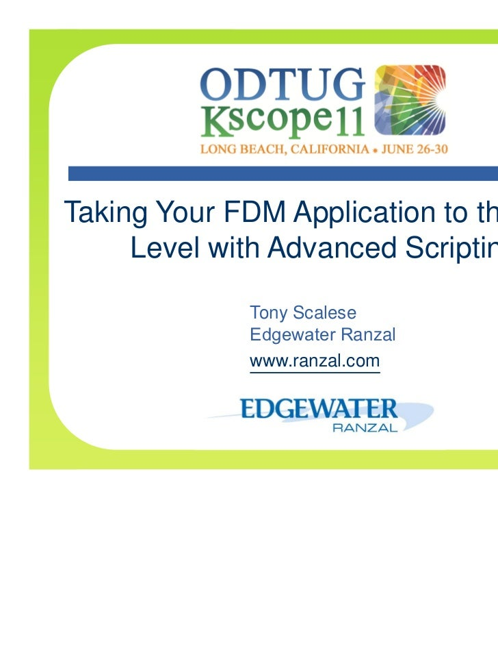 Taking Your FDM Application to the Next     Level with Advanced Scripting             Tony Scalese             Edgewater R...
