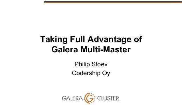 Taking Full Advantage of Galera Multi-Master Philip Stoev Codership Oy