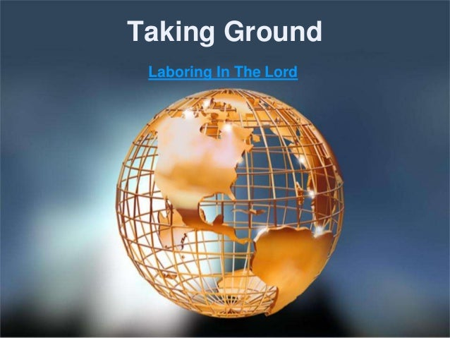 Taking Ground Laboring In The Lord
