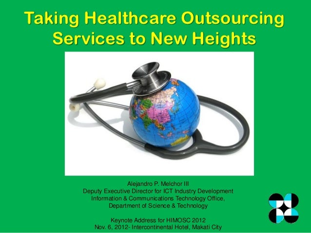 Taking Healthcare Outsourcing   Services to New Heights                     Alejandro P. Melchor III      Deputy Executive...