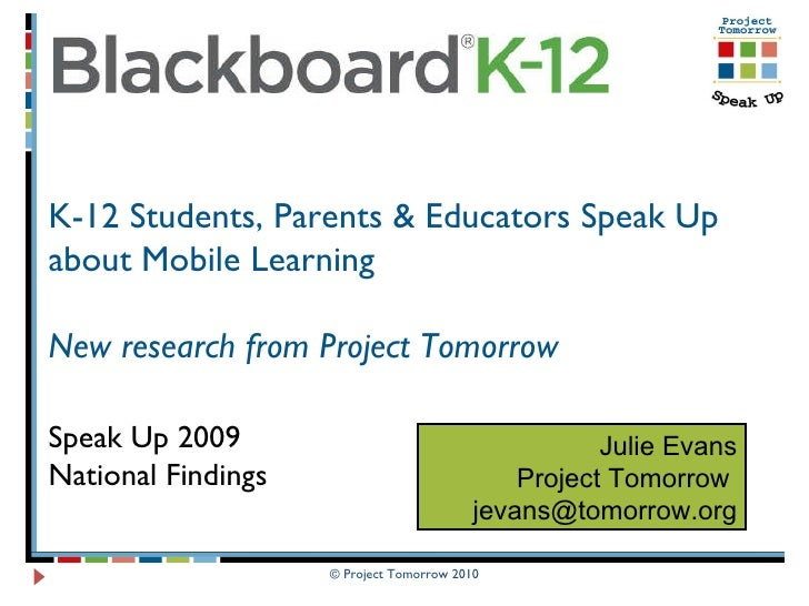 © Project Tomorrow 2010 K-12 Students, Parents & Educators Speak Up about Mobile Learning New research from Project Tomorr...