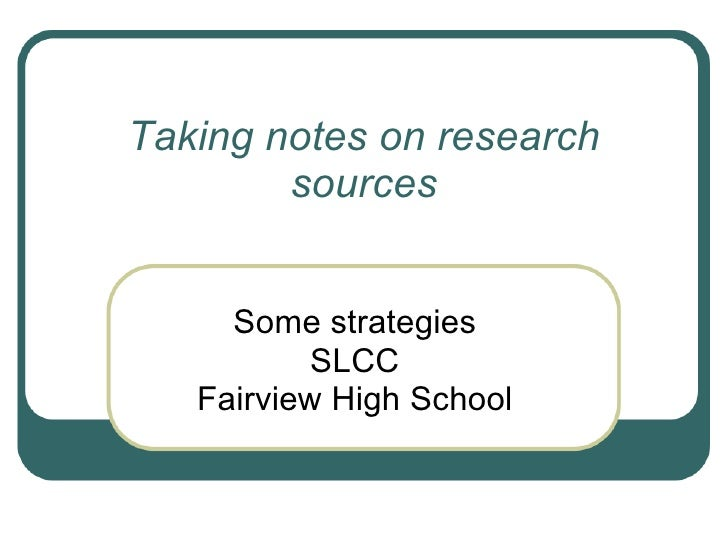 Taking notes on research        sources     Some strategies           SLCC   Fairview High School