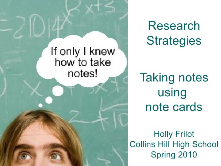 Research Strategies Taking notes using  note cards Holly Frilot Collins Hill High School Spring 2010