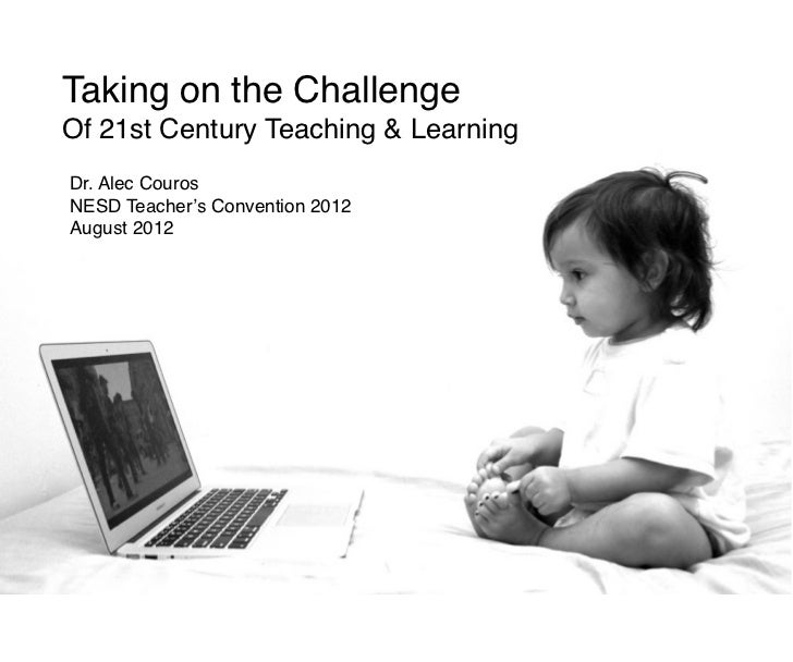 Taking on the ChallengeOf 21st Century Teaching & LearningDr. Alec CourosNESD Teacher's Convention 2012August 2012
