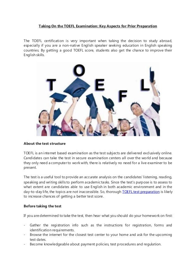 Taking On the TOEFL Examination: Key Aspects for Prior Preparation The TOEFL certification is very important when taking t...