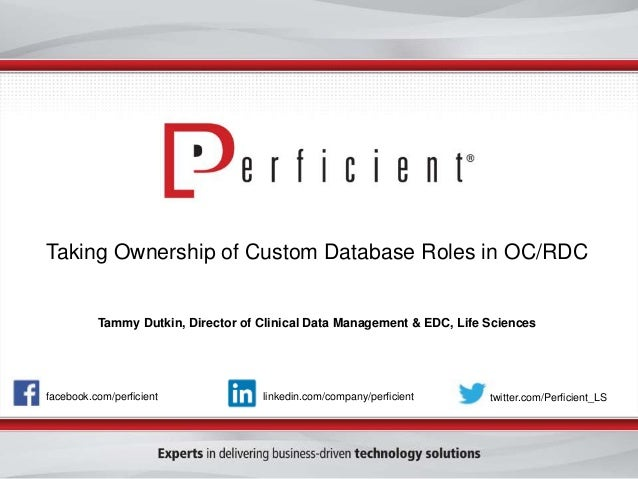 Taking Ownership of Custom Database Roles in OC/RDC  Tammy Dutkin, Director of Clinical Data Management & EDC, Life Scienc...