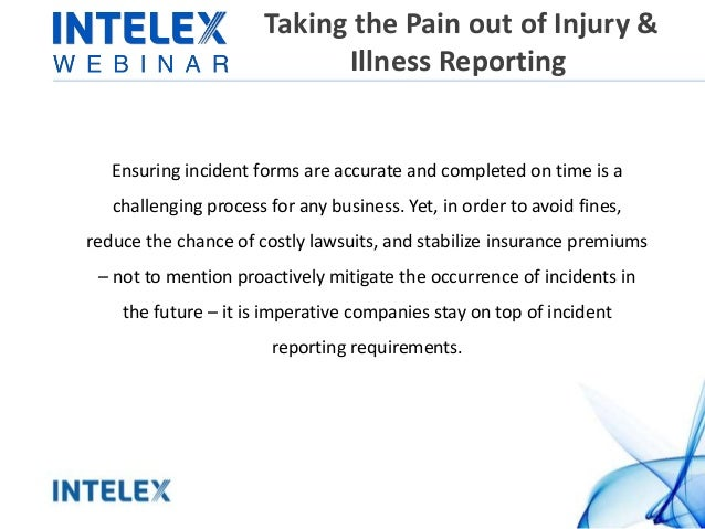 Taking the Pain out of Injury & Illness Reporting Ensuring incident forms are accurate and completed on time is a challeng...