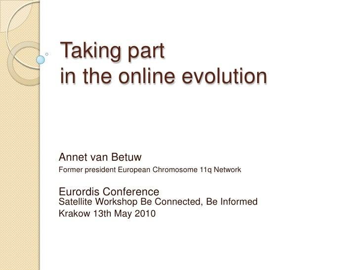 Taking part in the online evolution<br />Annet van Betuw <br />Former president EuropeanChromosome 11q Network<br />Eurord...