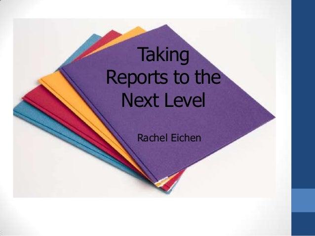TakingReports to the Next Level   Rachel Eichen
