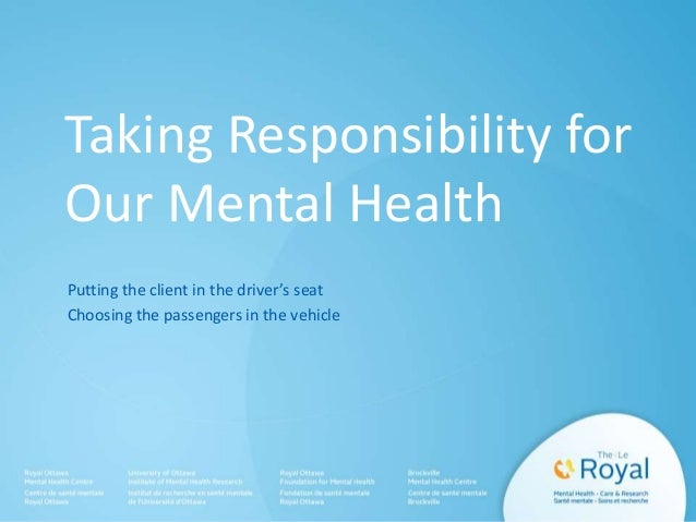Taking Responsibility for Our Mental Health Putting the client in the driver's seat Choosing the passengers in the vehicle