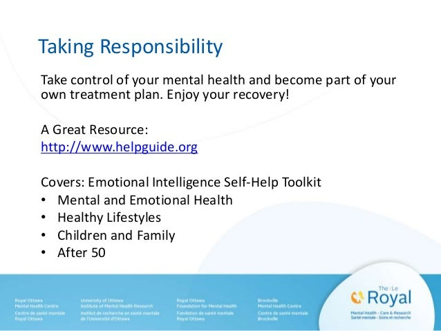 Taking Responsibility Take control of your mental health and become part of your own treatment plan. Enjoy your recovery! ...
