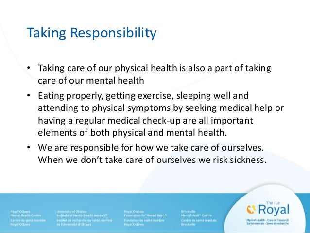 Taking Responsibility • Taking care of our physical health is also a part of taking care of our mental health • Eating pro...