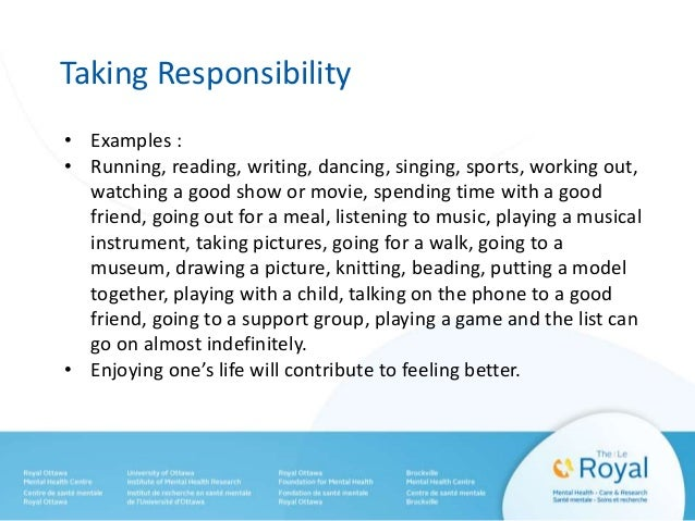 Taking Responsibility • Examples : • Running, reading, writing, dancing, singing, sports, working out, watching a good sho...