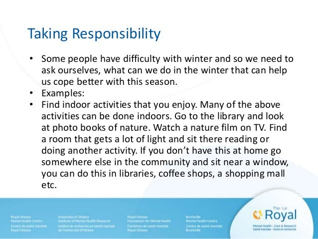 Taking Responsibility • Some people have difficulty with winter and so we need to ask ourselves, what can we do in the win...