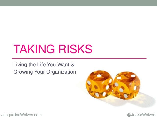 @JackieWolvenJacquelineWolven.com TAKING RISKS Living the Life You Want & Growing Your Organization