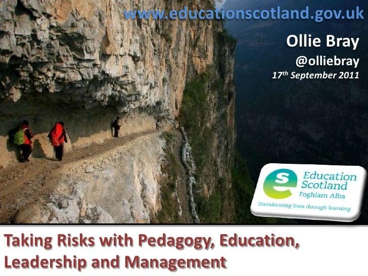 www.educationscotland.gov.uk<br />Ollie Bray<br />@olliebray<br />17th September 2011<br />Taking Risks with Pedagogy, Edu...
