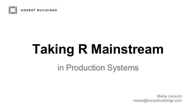 Taking R Mainstream in Production Systems Misha Lisovich misha@honestbuildings.com