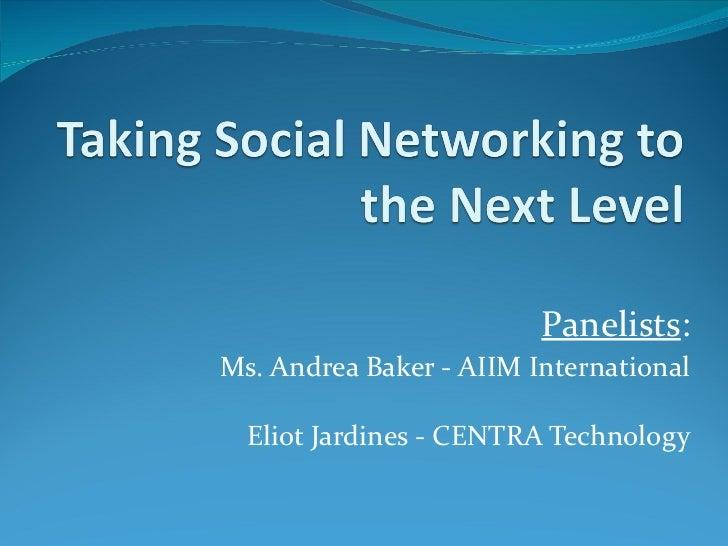 Panelists : Ms. Andrea Baker - AIIM International Eliot Jardines - CENTRA Technology