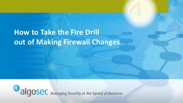 How to Take the Fire Drill out of Making Firewall Changes