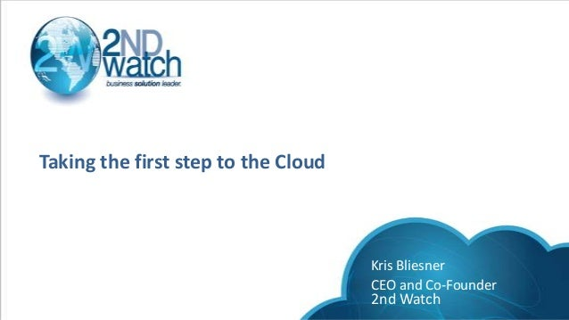 Taking the first step to the CloudKris BliesnerCEO and Co-Founder2nd Watch