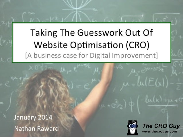 Taking  The  Guesswork  Out  Of   Website  Op6misa6on  (CRO)    [A  business  case  for  Digital ...