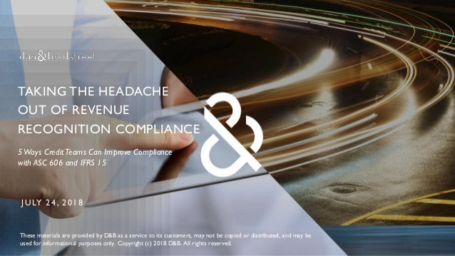 5Ways CreditTeams Can Improve Compliance with ASC 606 and IFRS 15 These materials are provided by D&B as a service to its ...