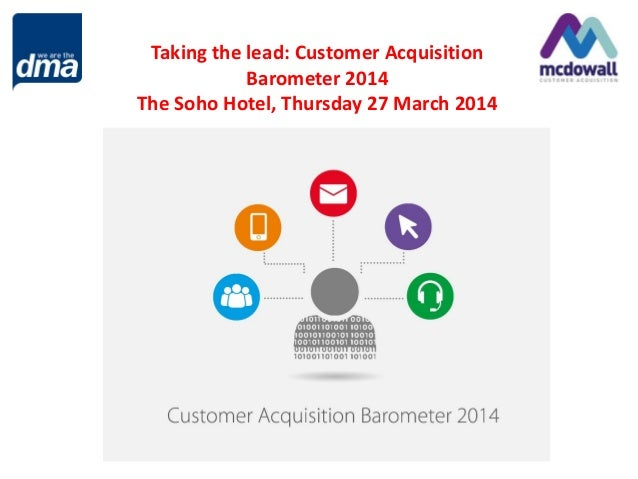 Taking the lead: Customer Acquisition Barometer 2014 The Soho Hotel, Thursday 27 March 2014