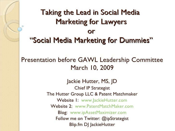 "Taking the Lead in Social Media  Marketing for Lawyers or ""Social Media Marketing for Dummies"" Presentation before GAWL Le..."