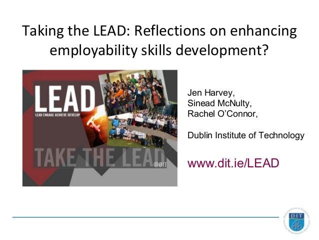 Taking the LEAD: Reflections on enhancing    employability skills development?                        Jen Harvey,         ...