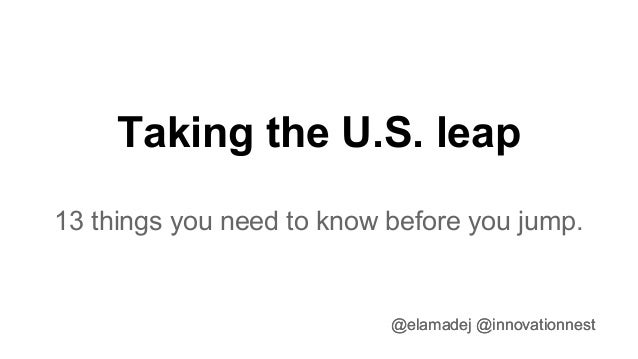 Taking the U.S. leap 13 things you need to know before you jump. @elamadej @innovationnest@elamadej @innovationnest