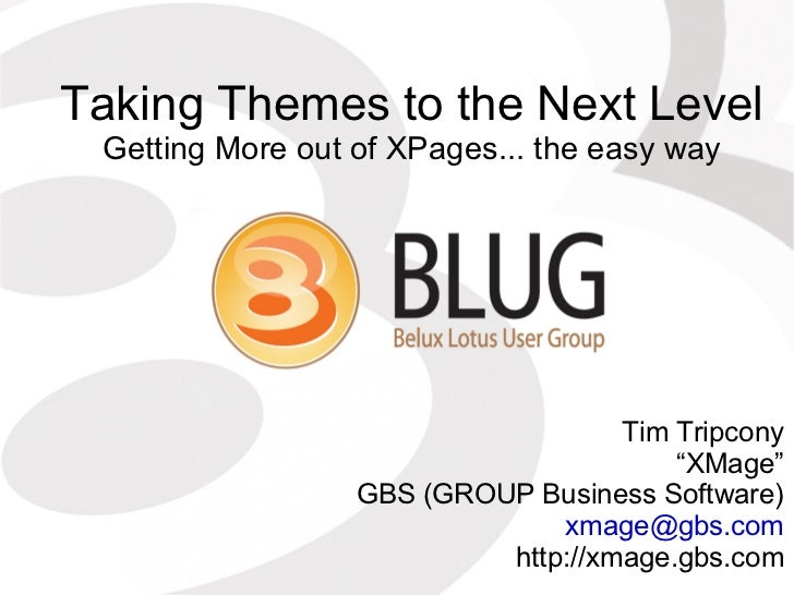 "Taking Themes to the Next Level Getting More out of XPages... the easy way Tim Tripcony "" XMage"" GBS (GROUP Business Softw..."