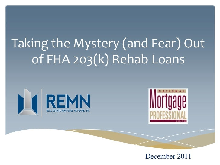 Taking the Mystery (and Fear) Out   of FHA 203(k) Rehab Loans                      December 2011