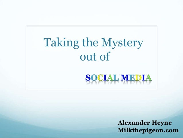 Taking the Mystery      out of             Alexander Heyne             Milkthepigeon.com