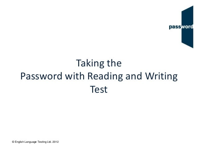 © English Language Testing Ltd. 2012 Taking the Password with Reading and Writing Test