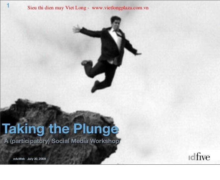 1           Sieu thi dien may Viet Long - www.vietlongplaza.com.vnTaking the PlungeA (participatory) Social Media Workshop...