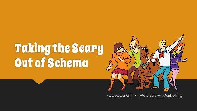 Rebecca Gill ● Web Savvy Marketing TakingtheScary OutofSchema