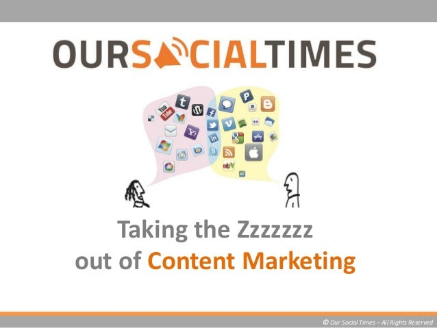 Taking the Zzzzzzz out of Content Marketing © Our Social Times – All Rights Reserved