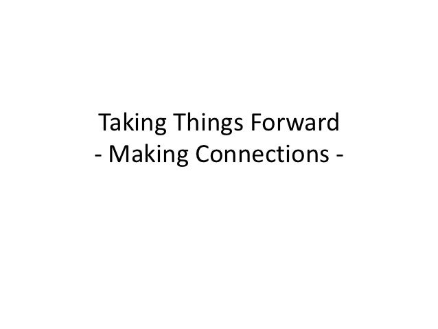 Taking Things Forward- Making Connections -