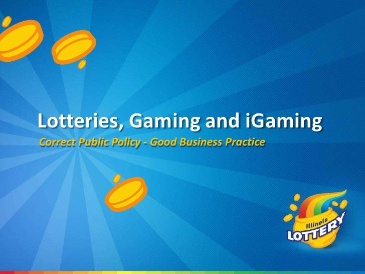 Lotteries, Gaming and iGamingCorrect Public Policy - Good Business Practice