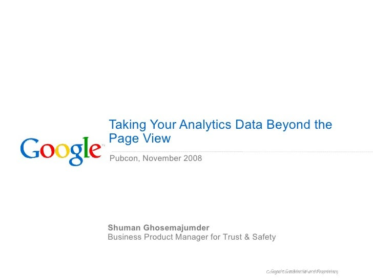 Taking Your Analytics Data Beyond the Page View Pubcon, November 2008 Shuman Ghosemajumder Business Product Manager for Tr...